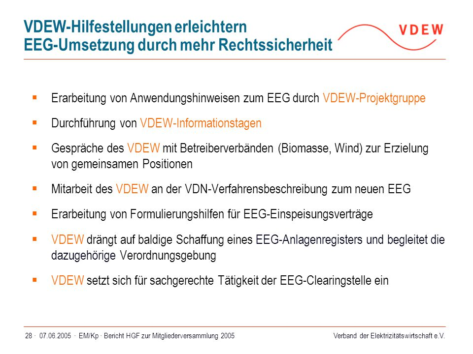 Verband der Elektrizitätswirtschaft e.V. 07.06.2005 ·EM/Kp · Bericht HGF zur Mitgliederversammlung 200528 · VDEW-Hilfestellungen erleichtern EEG-Umset