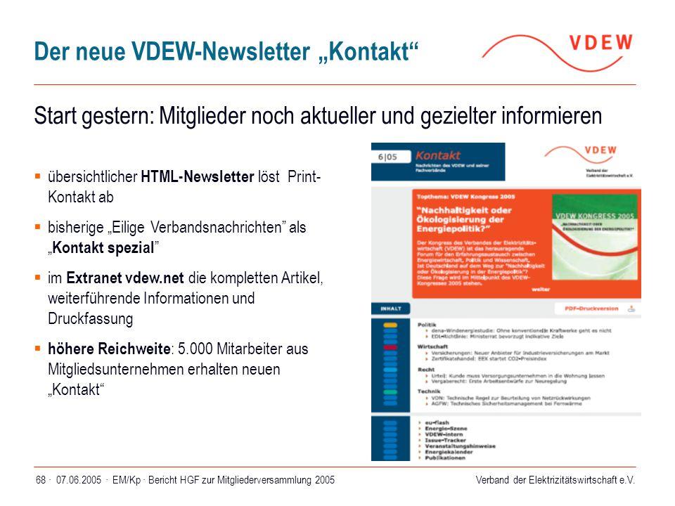 Verband der Elektrizitätswirtschaft e.V. 07.06.2005 ·EM/Kp · Bericht HGF zur Mitgliederversammlung 200568 ·  übersichtlicher HTML-Newsletter löst Pri