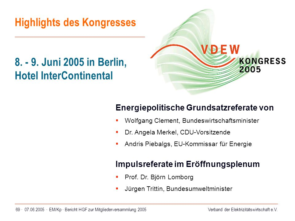 Verband der Elektrizitätswirtschaft e.V. 07.06.2005 ·EM/Kp · Bericht HGF zur Mitgliederversammlung 200569 · Highlights des Kongresses 8. - 9. Juni 200