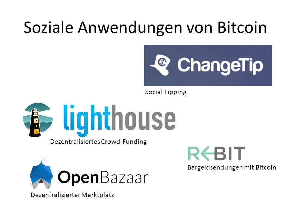 Soziale Anwendungen von Bitcoin Social Tipping Dezentralisiertes Crowd-Funding Dezentralisierter Marktplatz Bargeldsendungen mit Bitcoin