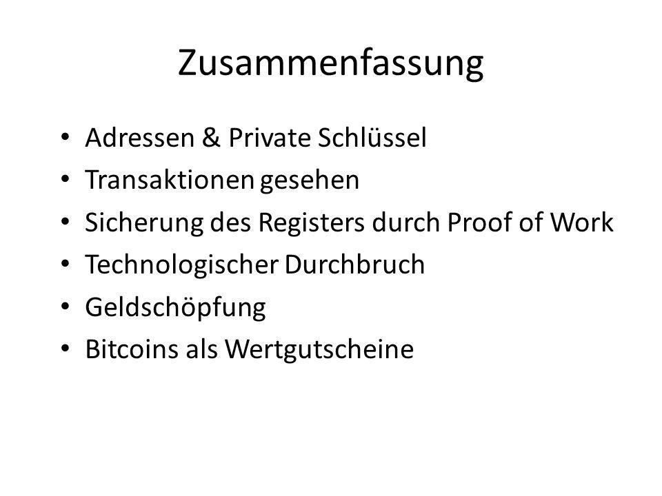 Zusammenfassung Adressen & Private Schlüssel Transaktionen gesehen Sicherung des Registers durch Proof of Work Technologischer Durchbruch Geldschöpfung Bitcoins als Wertgutscheine Aufbau des Netzwerks