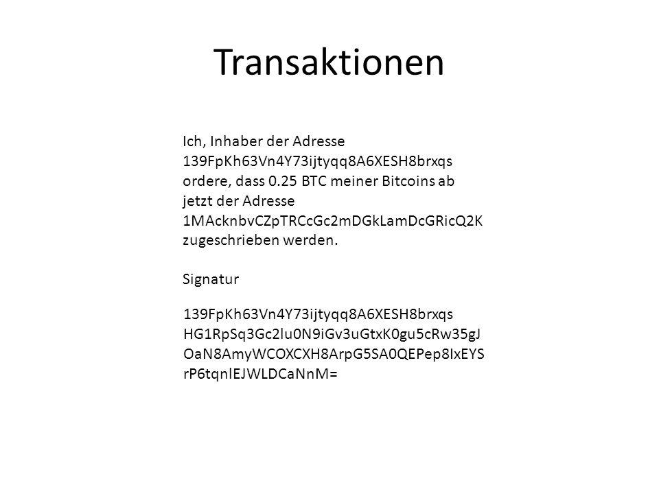 Transaktionen Ich, Inhaber der Adresse 139FpKh63Vn4Y73ijtyqq8A6XESH8brxqs ordere, dass 0.25 BTC meiner Bitcoins ab jetzt der Adresse 1MAcknbvCZpTRCcGc2mDGkLamDcGRicQ2K zugeschrieben werden.