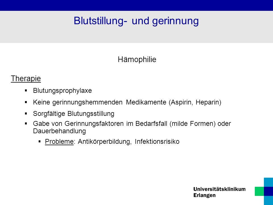 Hämophilie Therapie  Blutungsprophylaxe  Keine gerinnungshemmenden Medikamente (Aspirin, Heparin)  Sorgfältige Blutungsstillung  Gabe von Gerinnun