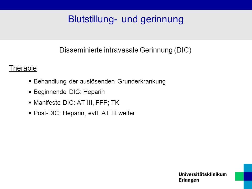 Disseminierte intravasale Gerinnung (DIC) Therapie  Behandlung der auslösenden Grunderkrankung  Beginnende DIC: Heparin  Manifeste DIC: AT III, FFP