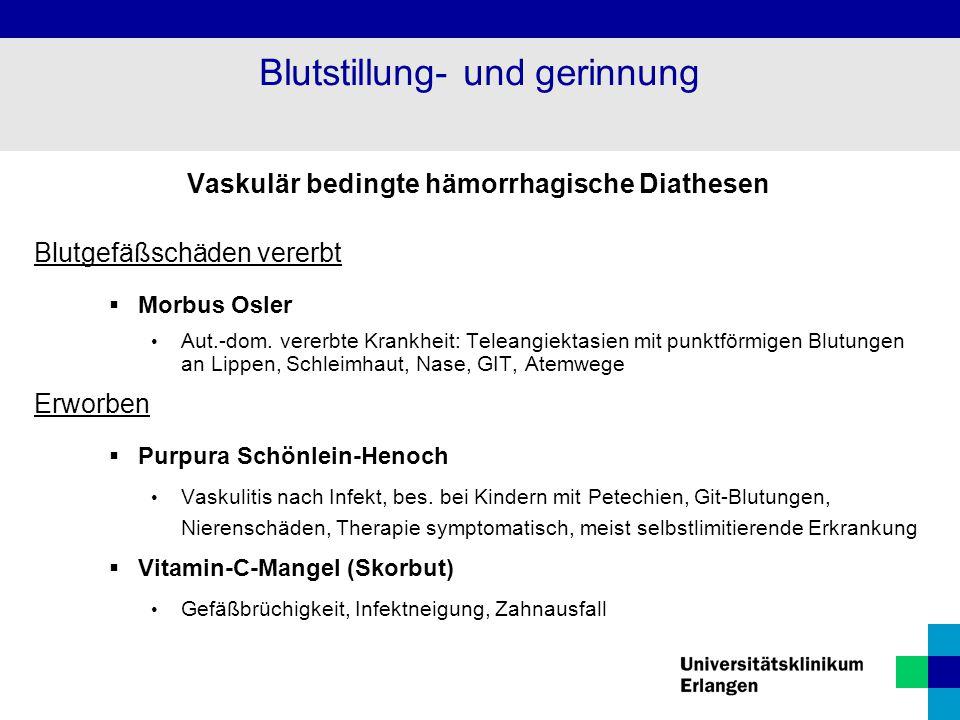 Vaskulär bedingte hämorrhagische Diathesen Blutgefäßschäden vererbt  Morbus Osler Aut.-dom. vererbte Krankheit: Teleangiektasien mit punktförmigen Bl