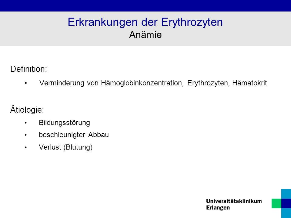 Definition: Verminderung von Hämoglobinkonzentration, Erythrozyten, Hämatokrit Ätiologie: Bildungsstörung beschleunigter Abbau Verlust (Blutung) Erkra