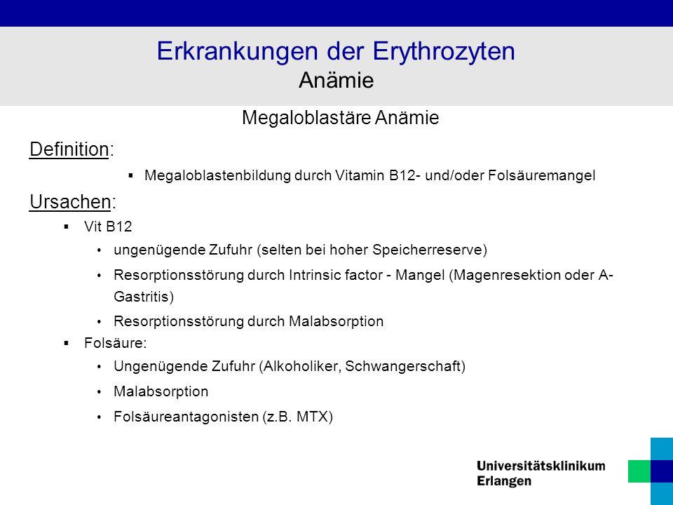 Megaloblastäre Anämie Definition:  Megaloblastenbildung durch Vitamin B12- und/oder Folsäuremangel Ursachen:  Vit B12 ungenügende Zufuhr (selten bei