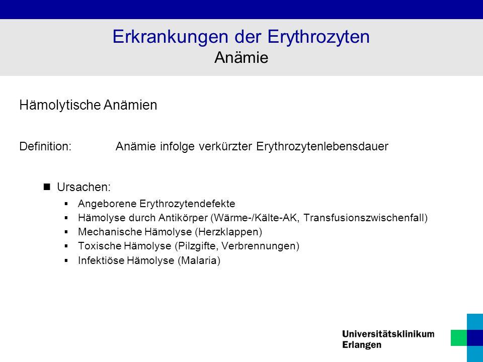 Hämolytische Anämien Definition:Anämie infolge verkürzter Erythrozytenlebensdauer Ursachen:  Angeborene Erythrozytendefekte  Hämolyse durch Antikörp