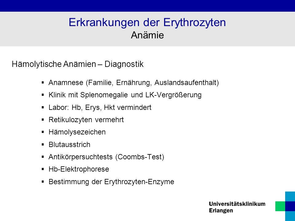 Hämolytische Anämien – Diagnostik  Anamnese (Familie, Ernährung, Auslandsaufenthalt)  Klinik mit Splenomegalie und LK-Vergrößerung  Labor: Hb, Erys