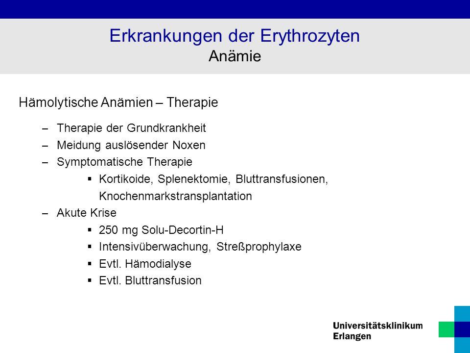 Hämolytische Anämien – Therapie – Therapie der Grundkrankheit – Meidung auslösender Noxen – Symptomatische Therapie  Kortikoide, Splenektomie, Bluttr