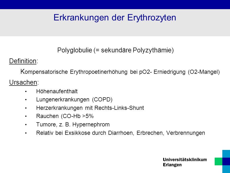 Polyglobulie (= sekundäre Polyzythämie) Definition: K ompensatorische Erythropoetinerhöhung bei pO2- Erniedrigung (O2-Mangel) Ursachen: Höhenaufenthal