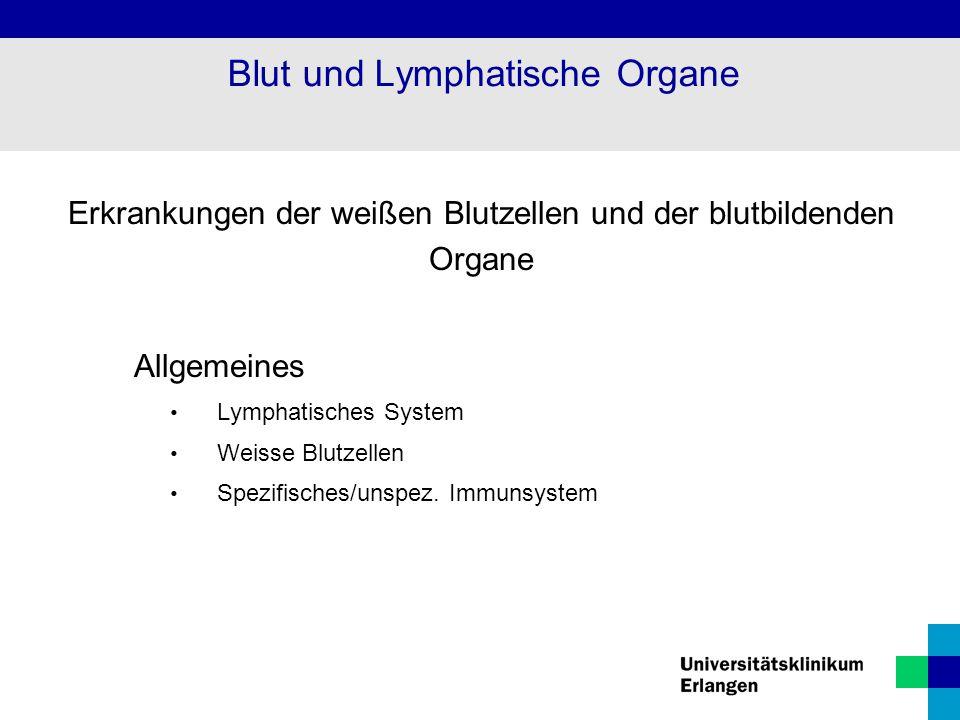 Erkrankungen der weißen Blutzellen und der blutbildenden Organe Allgemeines Lymphatisches System Weisse Blutzellen Spezifisches/unspez. Immunsystem Bl