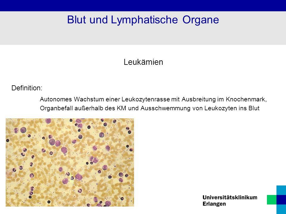 Leukämien Definition: Autonomes Wachstum einer Leukozytenrasse mit Ausbreitung im Knochenmark, Organbefall außerhalb des KM und Ausschwemmung von Leuk