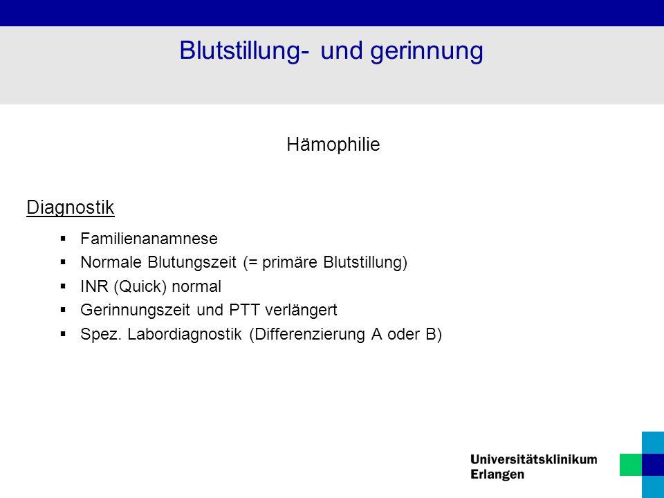 Hämophilie Diagnostik  Familienanamnese  Normale Blutungszeit (= primäre Blutstillung)  INR (Quick) normal  Gerinnungszeit und PTT verlängert  Sp