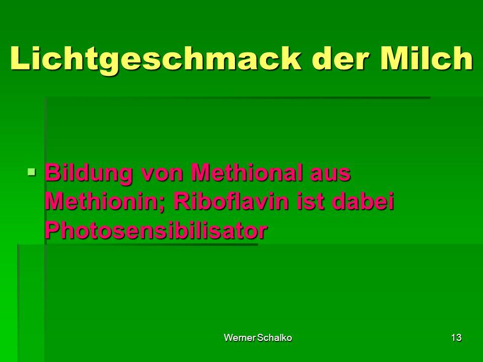 Werner Schalko13 Lichtgeschmack der Milch  Bildung von Methional aus Methionin; Riboflavin ist dabei Photosensibilisator