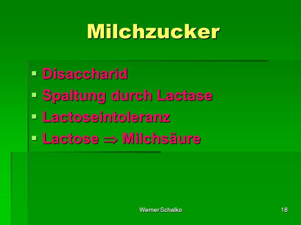 Werner Schalko18  Disaccharid  Spaltung durch Lactase  Lactoseintoleranz  Lactose  Milchsäure Milchzucker