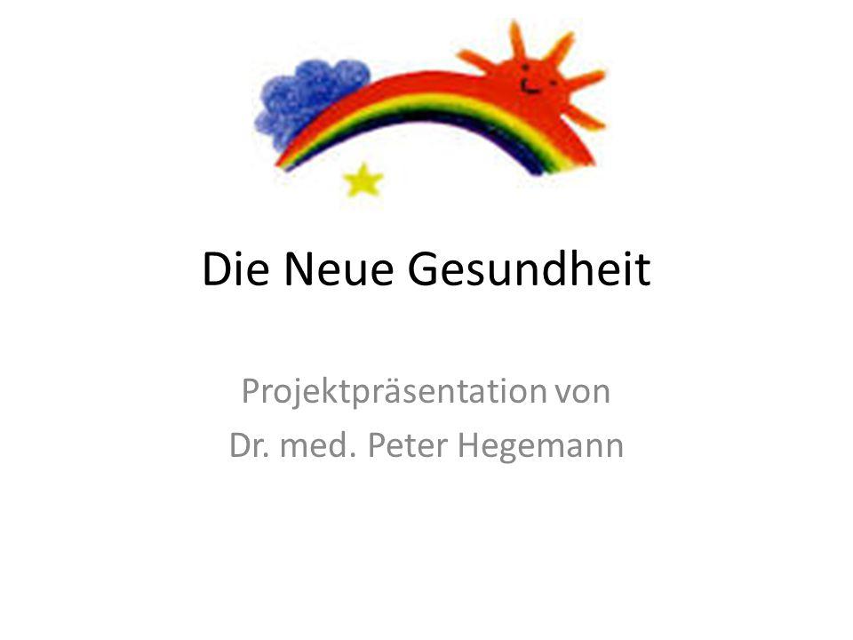 Die Neue Gesundheit Projektpräsentation von Dr. med. Peter Hegemann