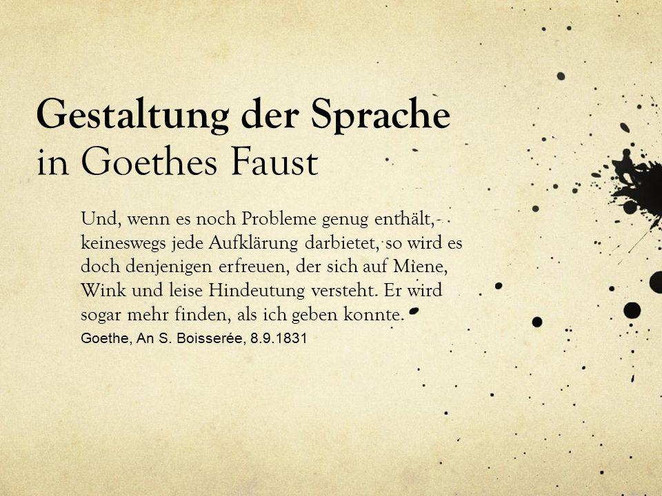 Gestaltung der Sprache in Goethes Faust Und, wenn es noch Probleme genug enthält, keineswegs jede Aufklärung darbietet, so wird es doch denjenigen erfreuen, der sich auf Miene, Wink und leise Hindeutung versteht.