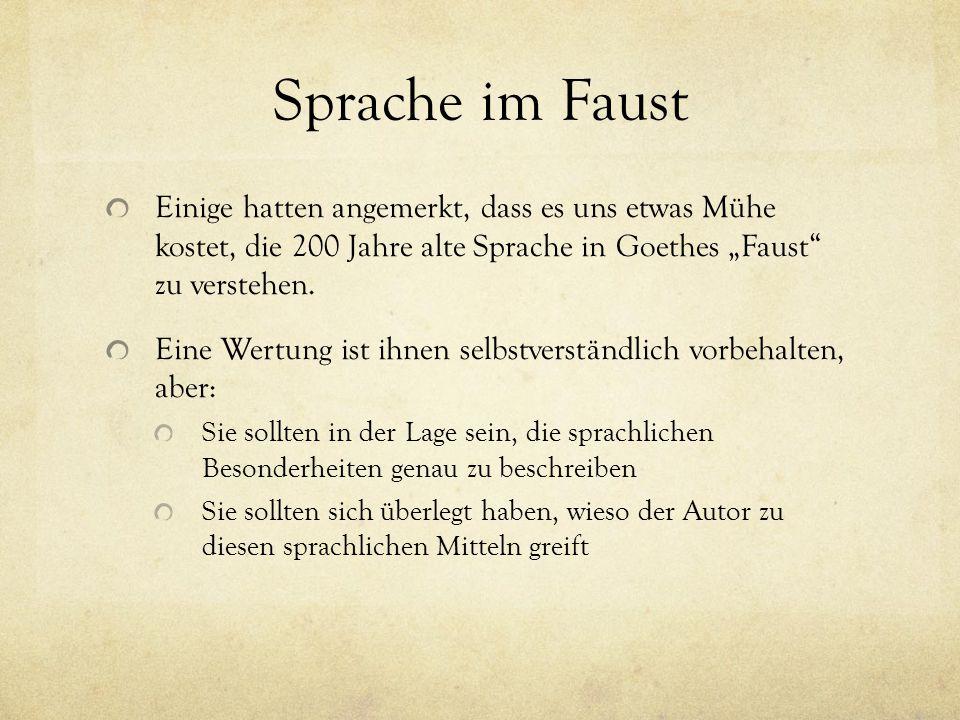 """Sprache im Faust Einige hatten angemerkt, dass es uns etwas Mühe kostet, die 200 Jahre alte Sprache in Goethes """"Faust"""" zu verstehen. Eine Wertung ist"""