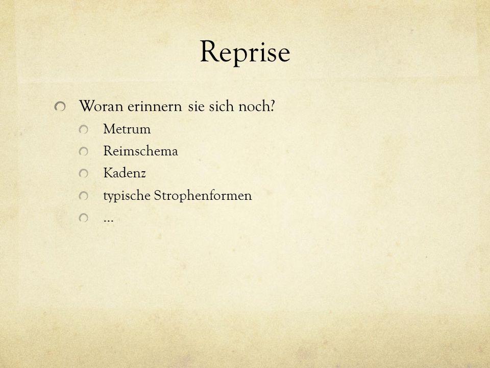 Reprise Woran erinnern sie sich noch? Metrum Reimschema Kadenz typische Strophenformen...