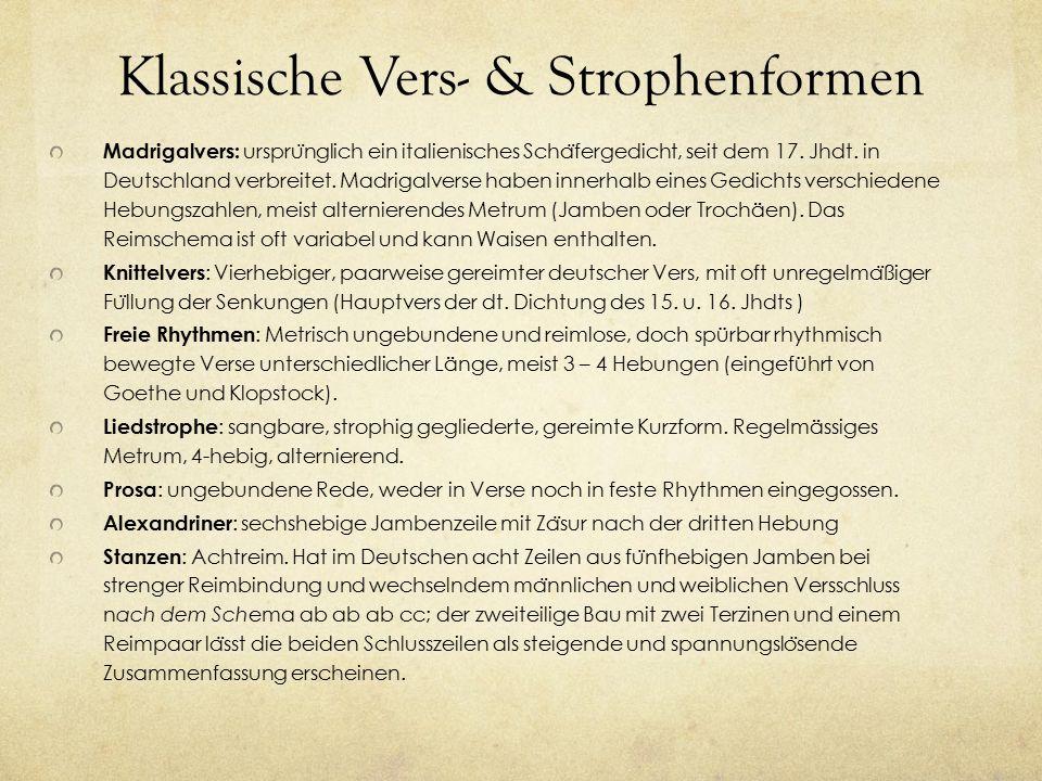 Klassische Vers- & Strophenformen Madrigalvers: urspru ̈ nglich ein italienisches Scha ̈ fergedicht, seit dem 17. Jhdt. in Deutschland verbreitet. Mad