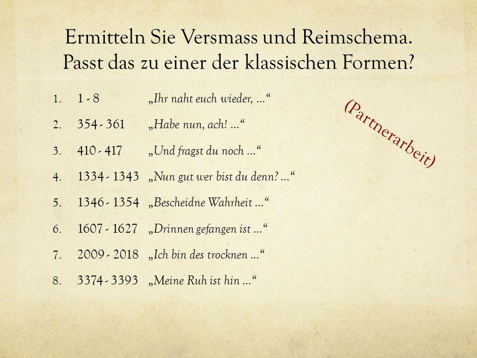 """Ermitteln Sie Versmass und Reimschema. Passt das zu einer der klassischen Formen? 1. 1 - 8 """" Ihr naht euch wieder,..."""" 2. 354 - 361 """" Habe nun, ach!.."""