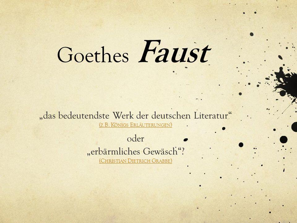 """Goethes Faust """"das bedeutendste Werk der deutschen Literatur"""" ( Z.B. K ÖNIGS E RLÄUTERUNGEN ) oder """"erbärmliches Gewäsch""""? (C HRISTIAN D IETRICH G RAB"""