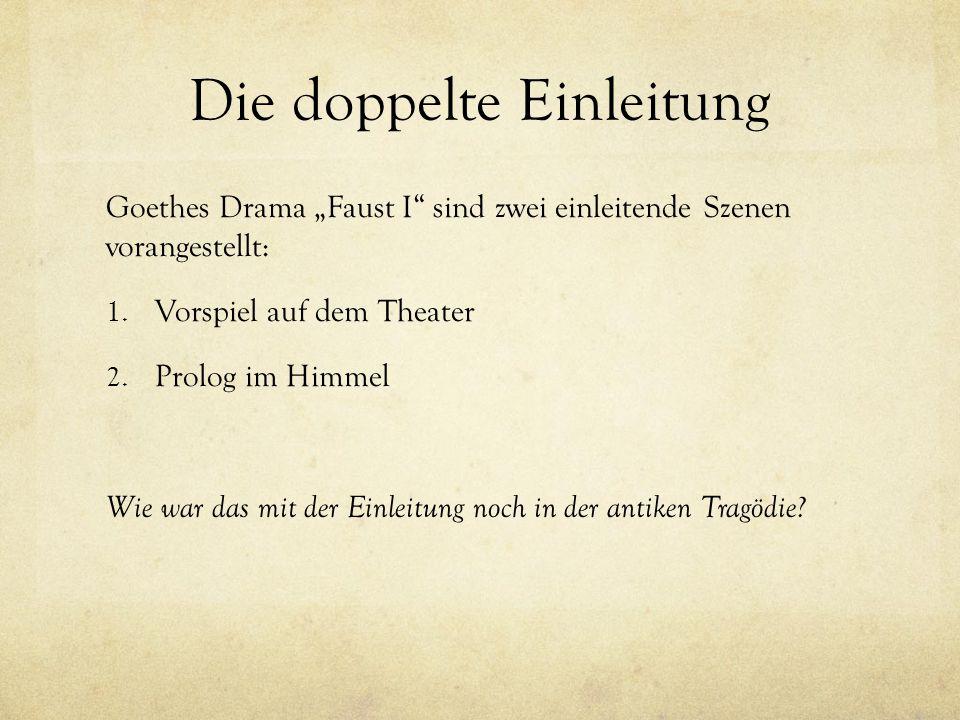 """Die doppelte Einleitung Goethes Drama """"Faust I"""" sind zwei einleitende Szenen vorangestellt: 1. Vorspiel auf dem Theater 2. Prolog im Himmel Wie war da"""
