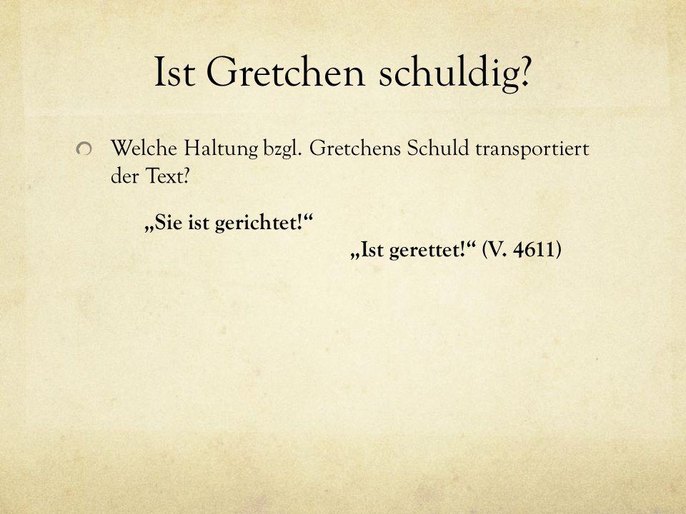 """Ist Gretchen schuldig? Welche Haltung bzgl. Gretchens Schuld transportiert der Text? """"Sie ist gerichtet!"""" """"Ist gerettet!"""" (V. 4611)"""