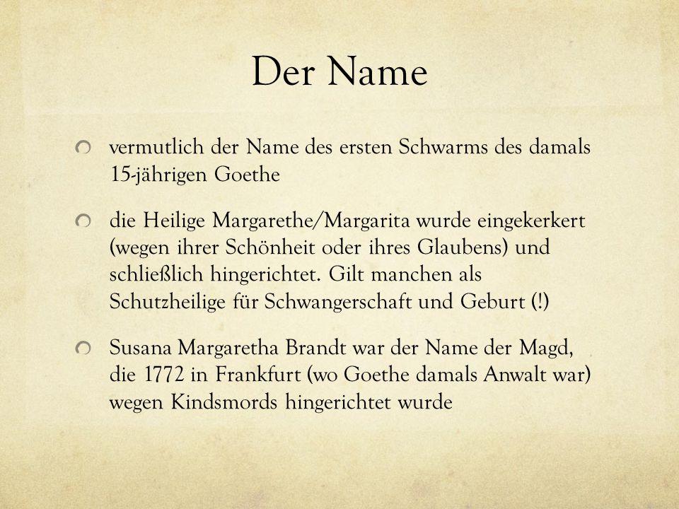 Der Name vermutlich der Name des ersten Schwarms des damals 15-jährigen Goethe die Heilige Margarethe/Margarita wurde eingekerkert (wegen ihrer Schönheit oder ihres Glaubens) und schließlich hingerichtet.