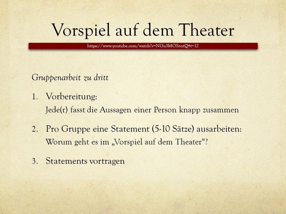 Vorspiel auf dem Theater Gruppenarbeit zu dritt 1. Vorbereitung: Jede(r) fasst die Aussagen einer Person knapp zusammen 2. Pro Gruppe eine Statement (