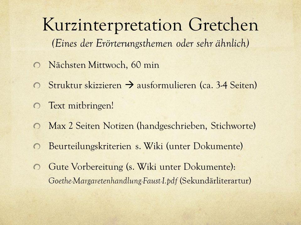 Kurzinterpretation Gretchen (Eines der Erörterungsthemen oder sehr ähnlich) Nächsten Mittwoch, 60 min Struktur skizzieren  ausformulieren (ca. 3-4 Se