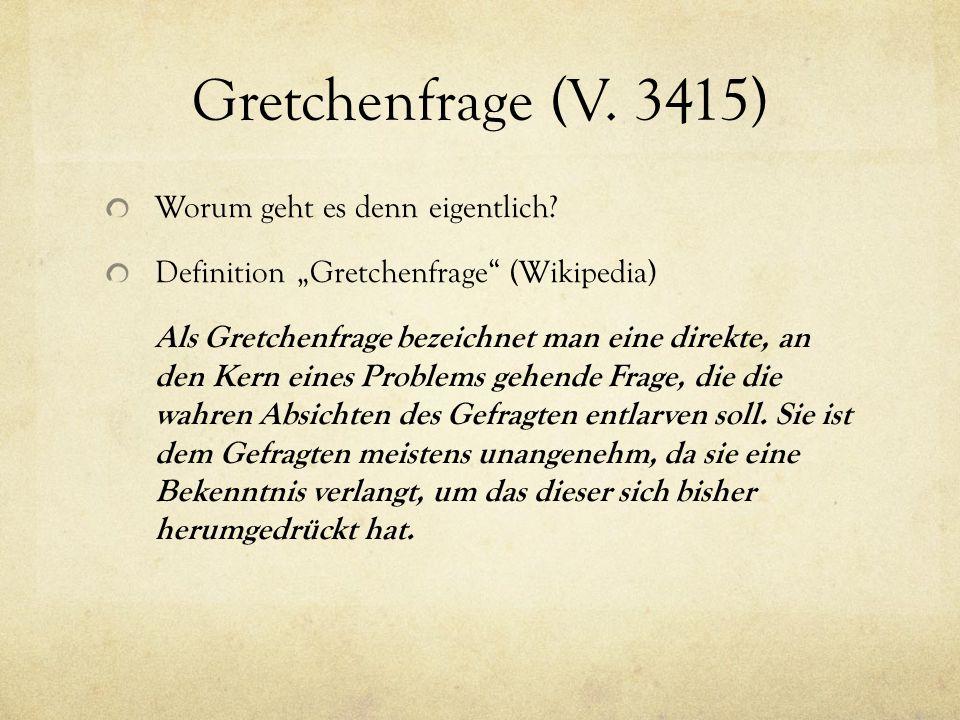 """Gretchenfrage (V. 3415) Worum geht es denn eigentlich? Definition """"Gretchenfrage"""" (Wikipedia) Als Gretchenfrage bezeichnet man eine direkte, an den Ke"""