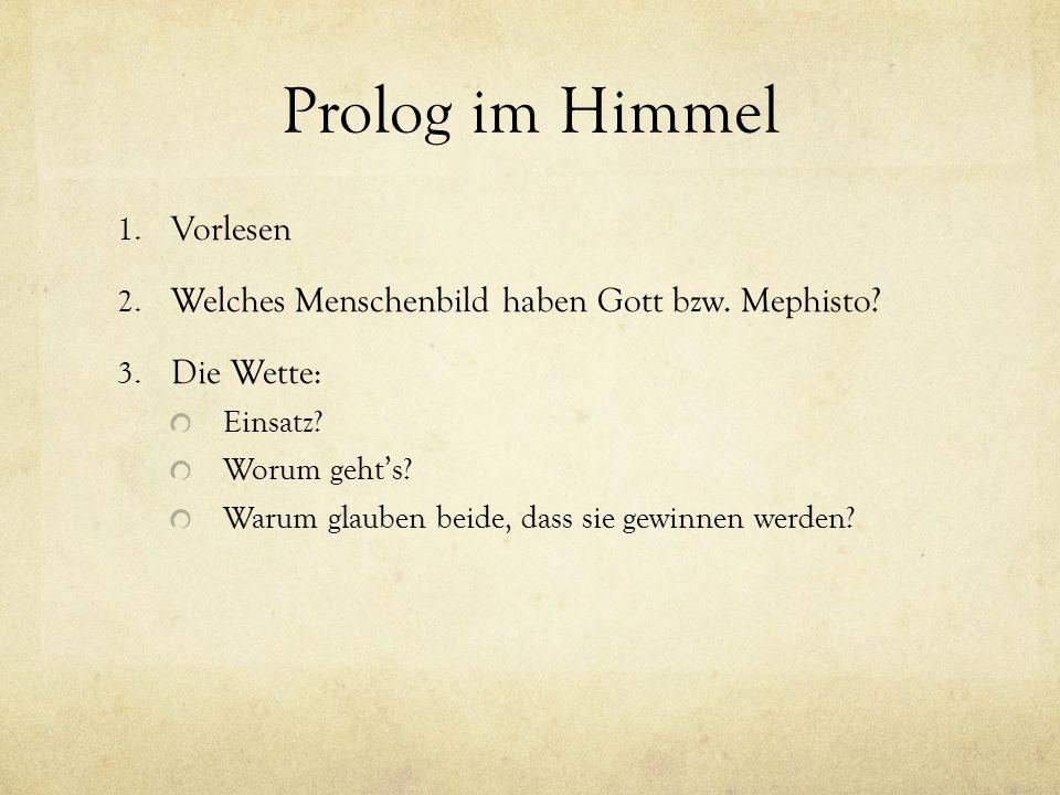 Prolog im Himmel 1. Vorlesen 2. Welches Menschenbild haben Gott bzw. Mephisto? 3. Die Wette: Einsatz? Worum geht's? Warum glauben beide, dass sie gewi