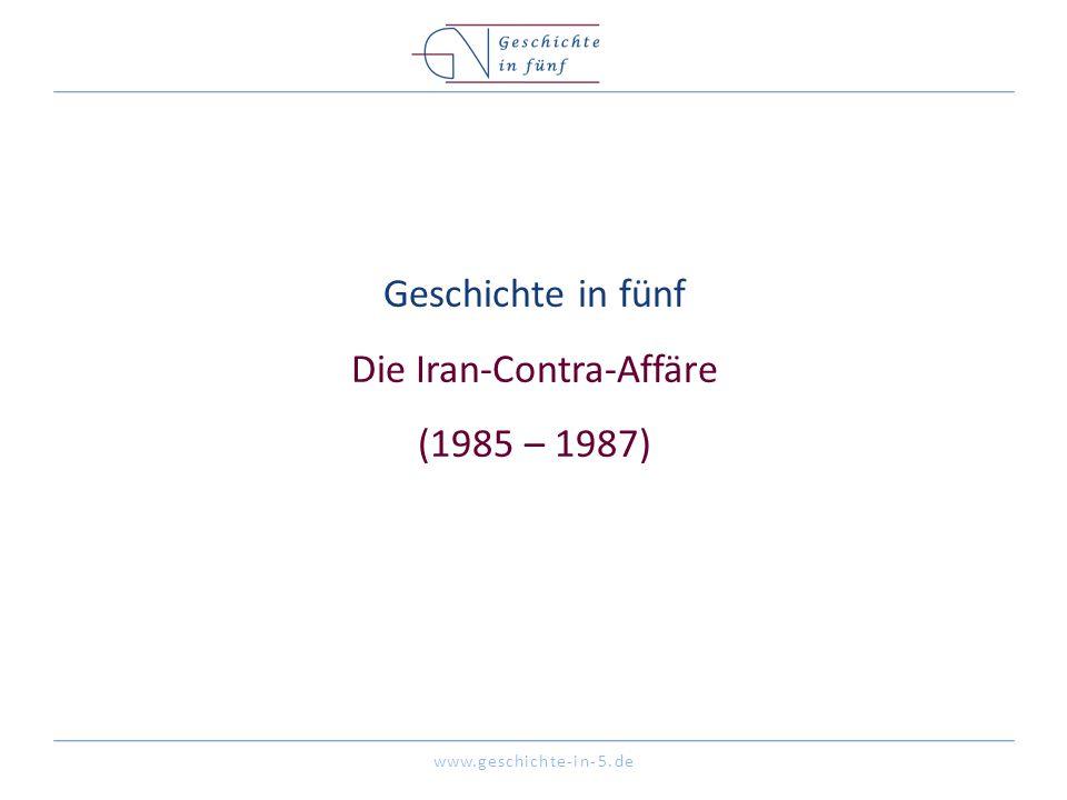 www.geschichte-in-5.de Geschichte in fünf Die Iran-Contra-Affäre (1985 – 1987)