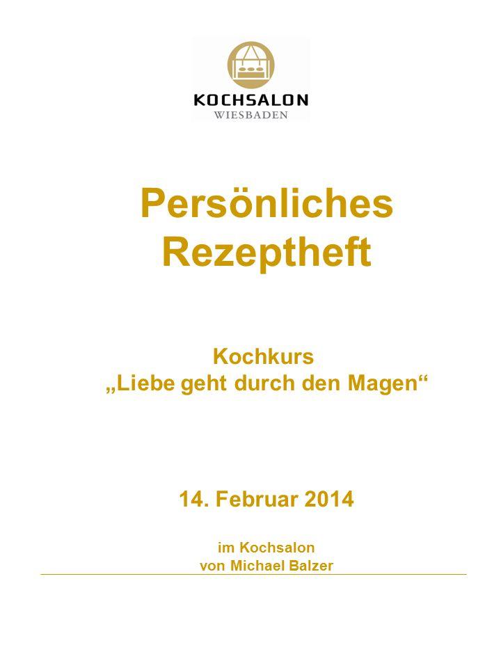 "Persönliches Rezeptheft Kochkurs ""Liebe geht durch den Magen"" 14. Februar 2014 im Kochsalon von Michael Balzer"