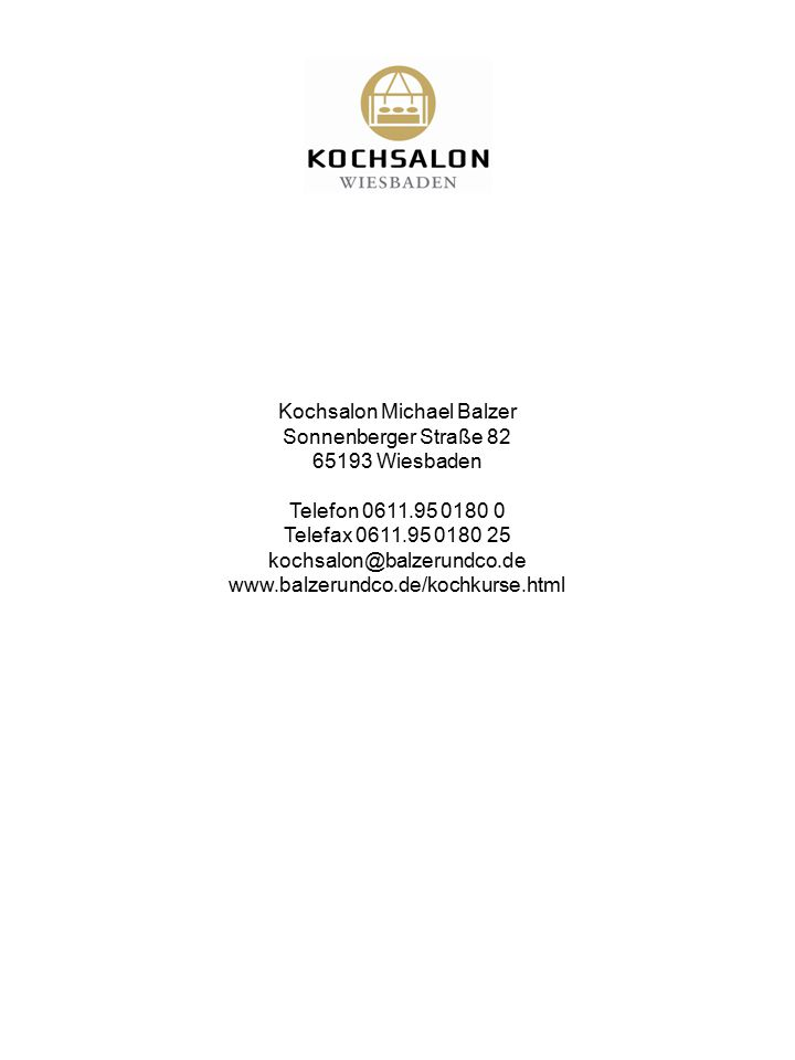 Kochsalon Michael Balzer Sonnenberger Straße 82 65193 Wiesbaden Telefon 0611.95 0180 0 Telefax 0611.95 0180 25 kochsalon@balzerundco.de www.balzerundc