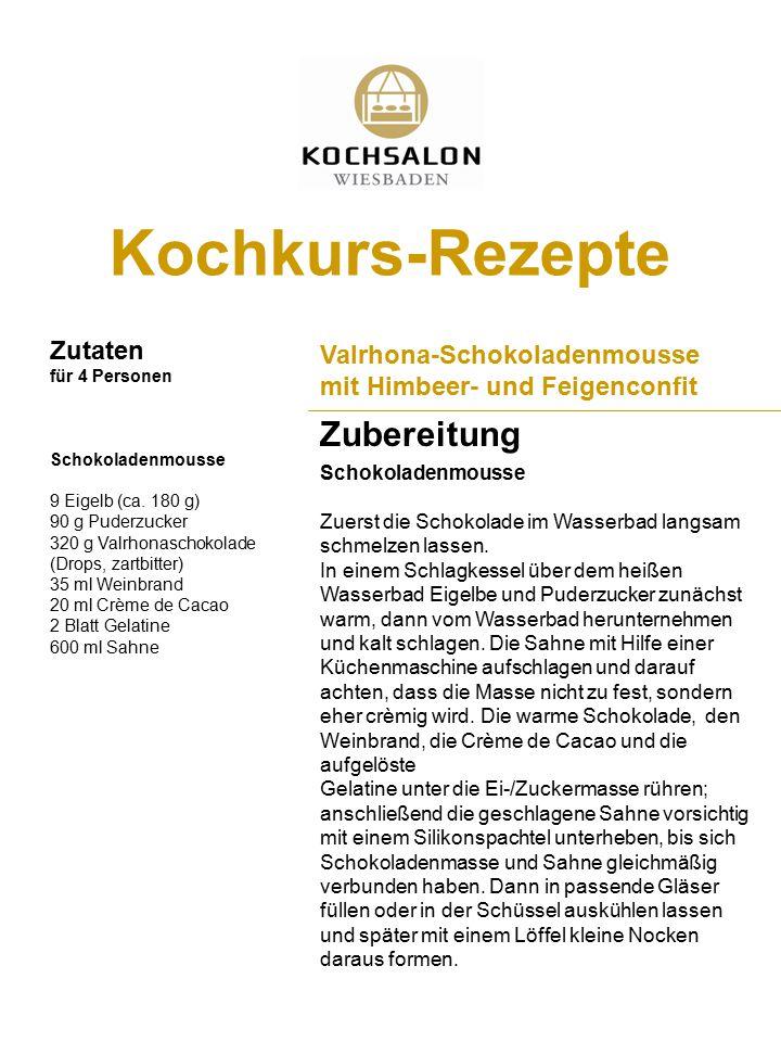 Kochkurs-Rezepte Zutaten für 4 Personen Zubereitung Valrhona-Schokoladenmousse mit Himbeer- und Feigenconfit Schokoladenmousse 9 Eigelb (ca. 180 g) 90