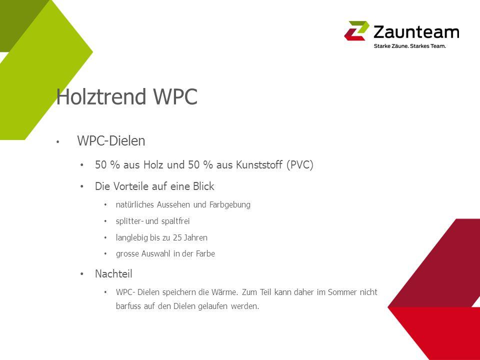 Holztrend WPC WPC-Dielen 50 % aus Holz und 50 % aus Kunststoff (PVC) Die Vorteile auf eine Blick natürliches Aussehen und Farbgebung splitter- und spaltfrei langlebig bis zu 25 Jahren grosse Auswahl in der Farbe Nachteil WPC- Dielen speichern die Wärme.