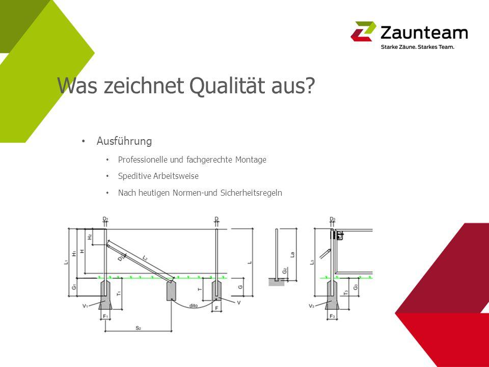 Was zeichnet Qualität aus? Ausführung Professionelle und fachgerechte Montage Speditive Arbeitsweise Nach heutigen Normen-und Sicherheitsregeln