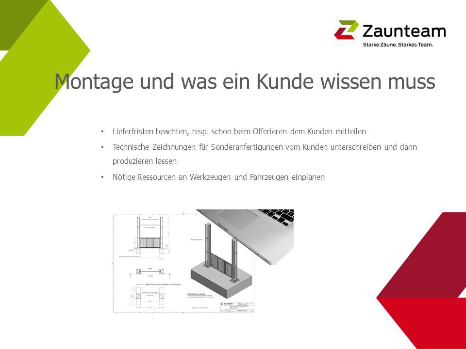 Montage und was ein Kunde wissen muss Lieferfristen beachten, resp. schon beim Offerieren dem Kunden mitteilen Technische Zeichnungen für Sonderanfert