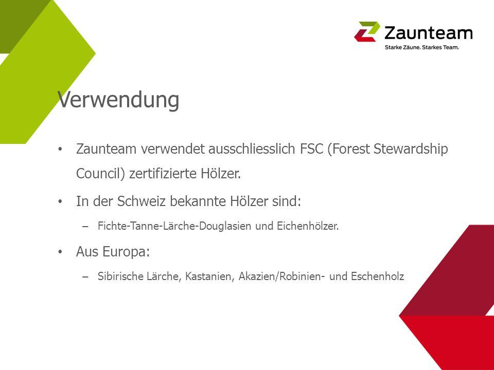 Verwendung Zaunteam verwendet ausschliesslich FSC (Forest Stewardship Council) zertifizierte Hölzer. In der Schweiz bekannte Hölzer sind: – Fichte-Tan