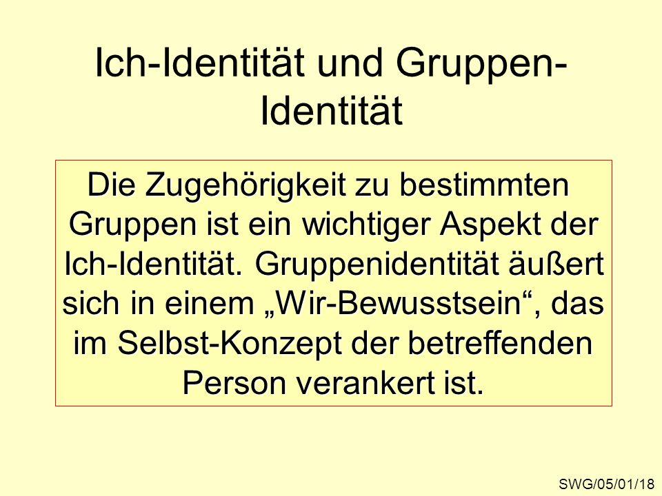SWG/05/01/18 Ich-Identität und Gruppen- Identität Die Zugehörigkeit zu bestimmten Gruppen ist ein wichtiger Aspekt der Ich-Identität. Gruppenidentität