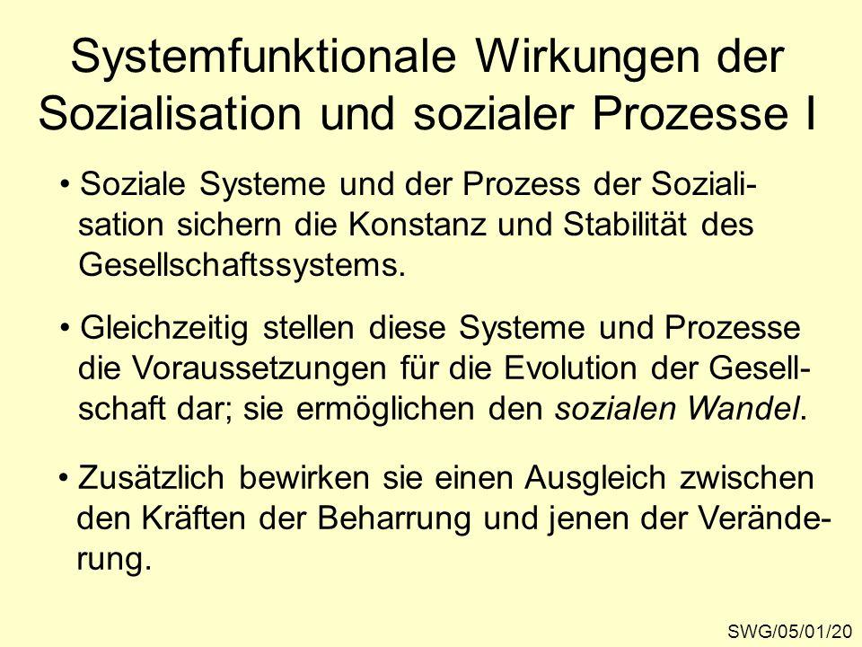 Systemfunktionale Wirkungen der Sozialisation und sozialer Prozesse I SWG/05/01/20 Soziale Systeme und der Prozess der Soziali- sation sichern die Konstanz und Stabilität des Gesellschaftssystems.