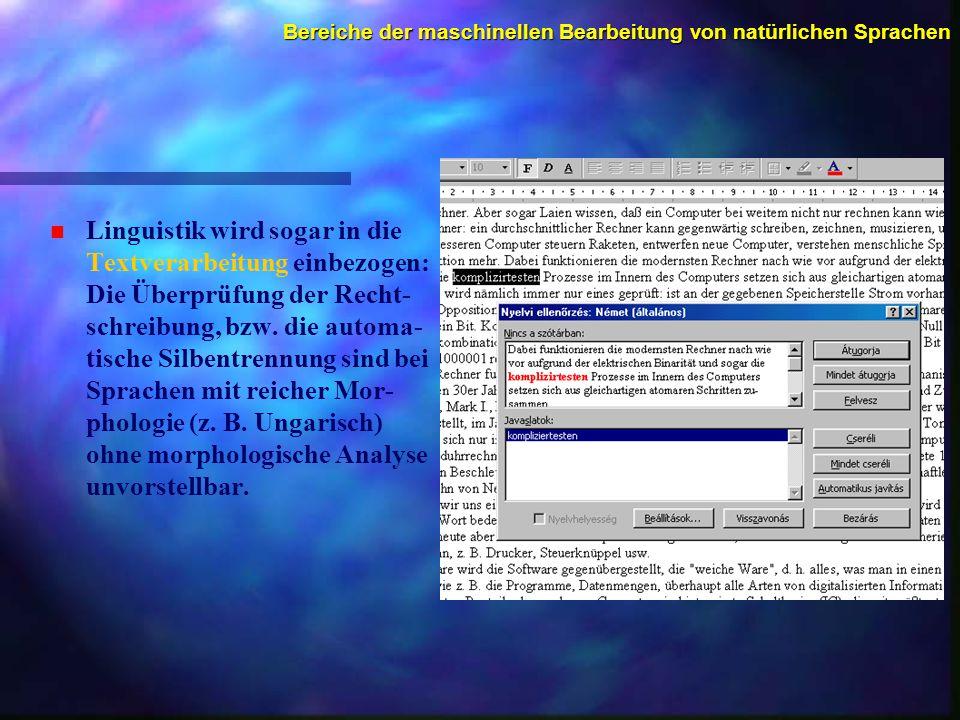 Bereiche der maschinellen Bearbeitung von natürlichen Sprachen n n Linguistik wird sogar in die Textverarbeitung einbezogen: Die Überprüfung der Recht- schreibung, bzw.