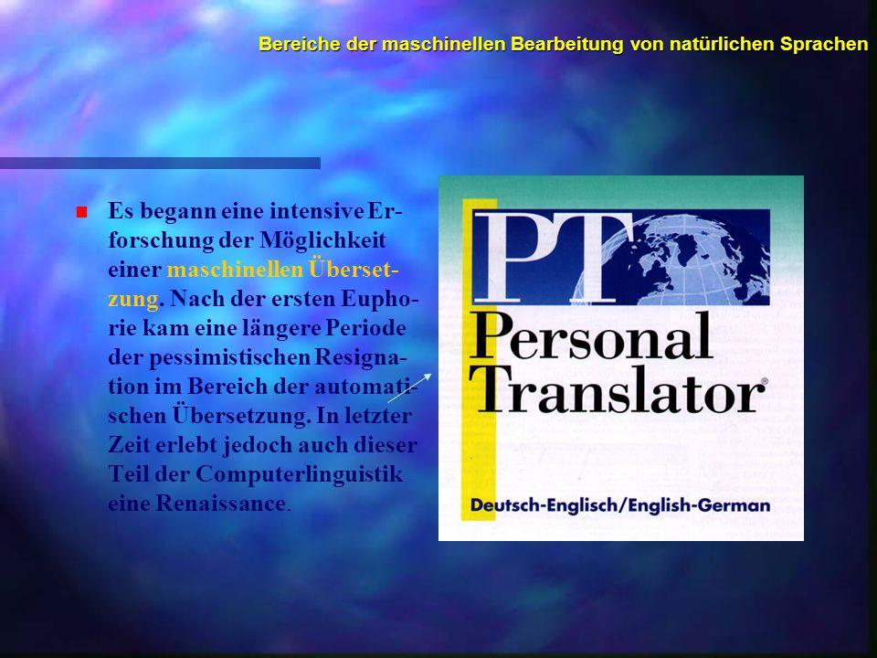 Bereiche der maschinellen Bearbeitung von natürlichen Sprachen n n Es begann eine intensive Er- forschung der Möglichkeit einer maschinellen Überset- zung.