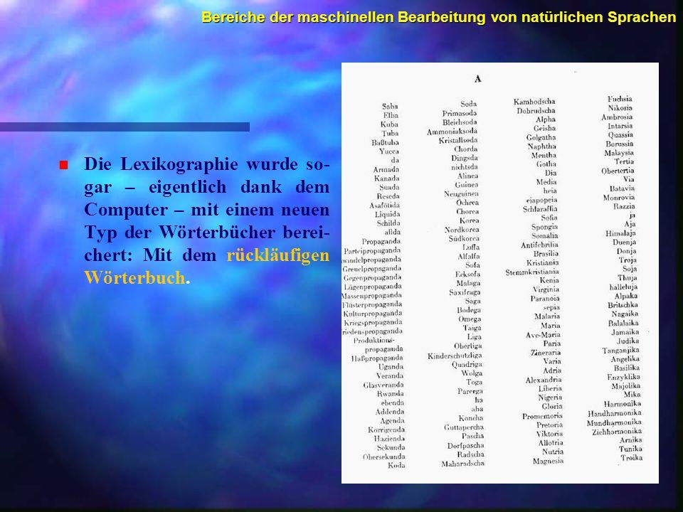 Bereiche der maschinellen Bearbeitung von natürlichen Sprachen n n Die Lexikographie wurde so- gar – eigentlich dank dem Computer – mit einem neuen Ty