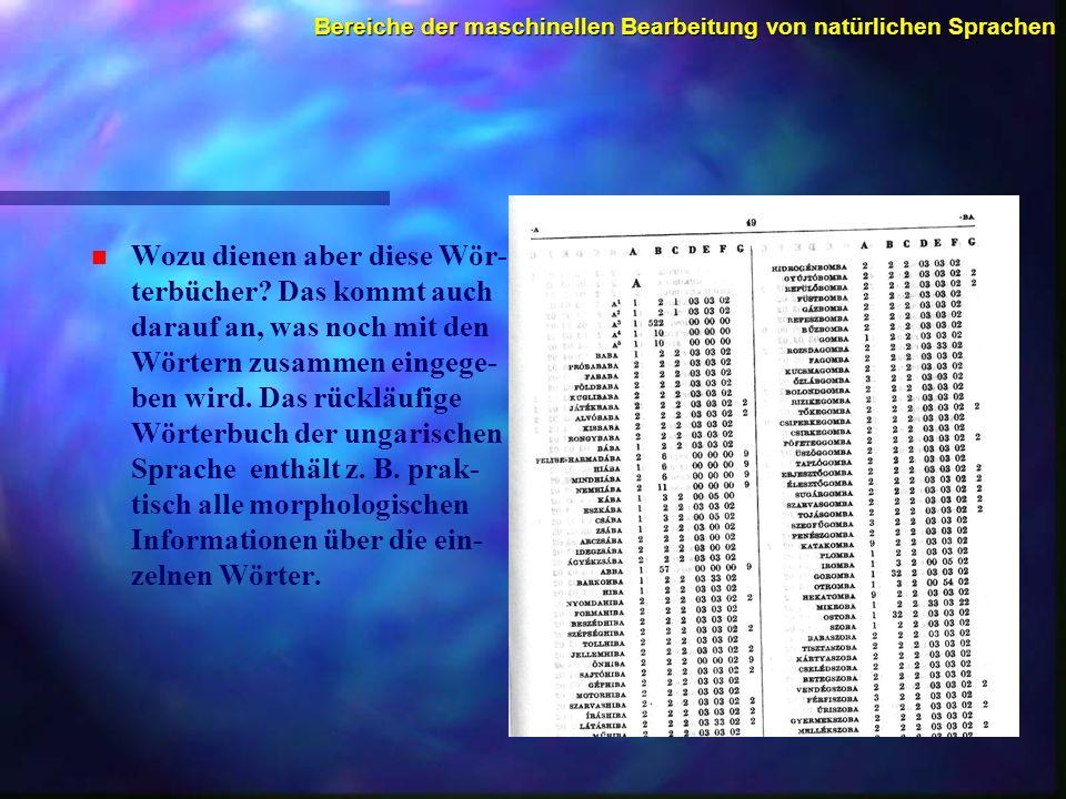 Bereiche der maschinellen Bearbeitung von natürlichen Sprachen n n Wozu dienen aber diese Wör- terbücher? Das kommt auch darauf an, was noch mit den W