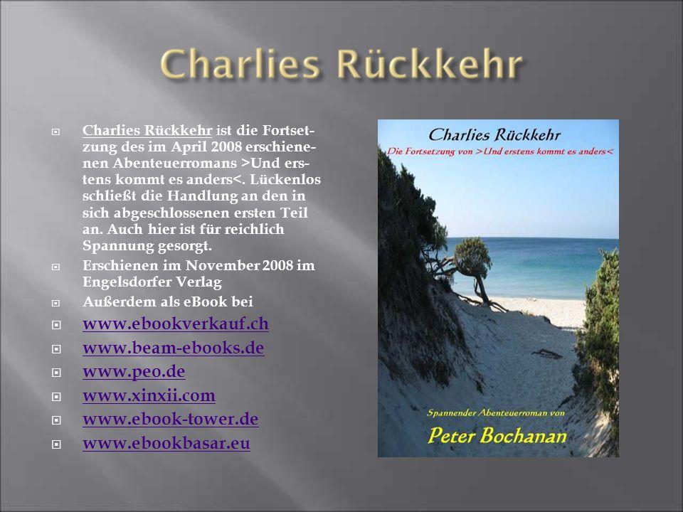  Charlies Rückkehr i st die Fortset- zung des im April 2008 erschiene- nen Abenteuerromans >Und ers- tens kommt es anders<.