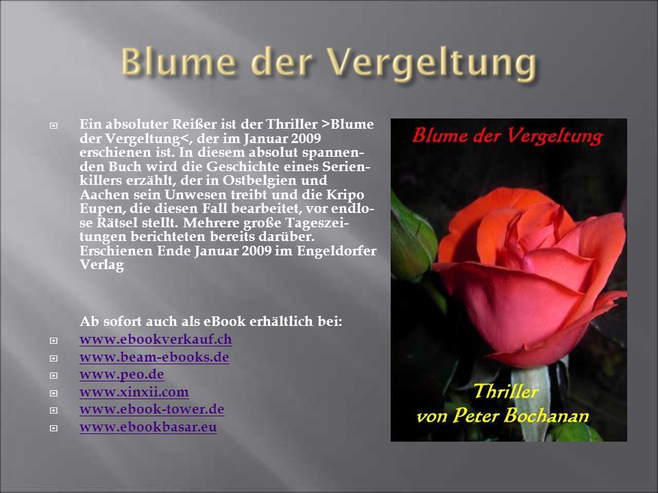  Ein absoluter Reißer ist der Thriller >Blume der Vergeltung<, der im Januar 2009 erschienen ist.